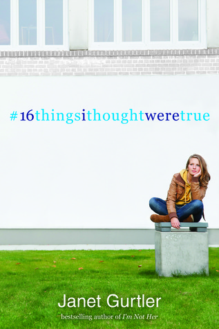 Review: #16thingsithoughtweretrue By Janet Gurtler